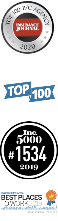 Top 100 P/C Agency Award, Business Insurance Top 100 Award, #1534 5000 list Inc. Award, and 2019 Best Places to Work Award.