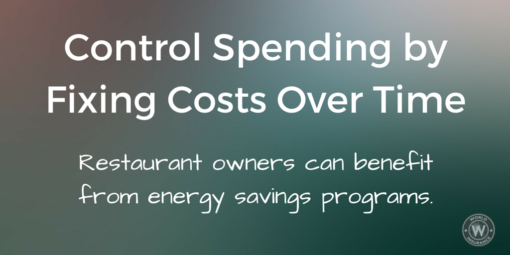 Control Spending by Fixing Costs Over Time - Restaurant owners can benefit from energy saving programs